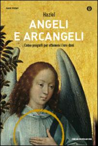 Libro Angeli e arcangeli. Come pregarli per ottenere i loro doni Haziel