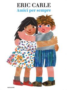 Foto Cover di Amici per sempre, Libro di Eric Carle, edito da Mondadori