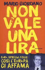 Foto Cover di Non vale una lira. Euro, sprechi, follie: così l'Europa ci affama, Libro di Mario Giordano, edito da Mondadori