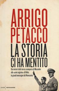 La La storia ci ha mentito. Dai misteri della borsa scomparsa di Mussolini alle «armi segrete» di Hitler, le grandi menzogne del Novecento