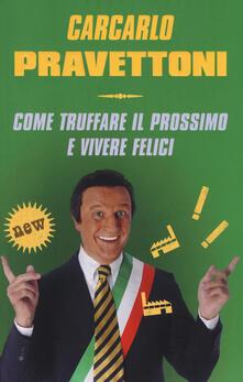Carcarlo Pravettoni. Come truffare il prossimo e vivere felici - Paolo Hendel,Francesco Borgonovo - copertina