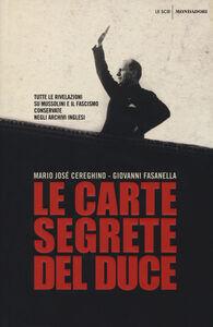 Libro Le carte segrete del duce. Tutte le rivelazioni su Mussolini e il fascismo conservate negli archivi inglesi Giovanni Fasanella , Mario Josè Cereghino