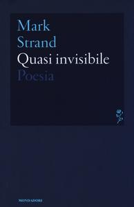 Libro Quasi invisibile. Testo inglese a fronte Mark Strand