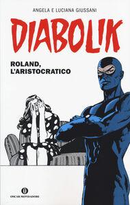 Libro Diabolik. Roland, l'aristocratico Angela Giussani , Luciana Giussani