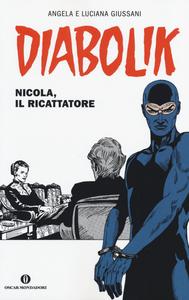 Libro Diabolik. Nicola, il ricattatore Angela Giussani , Luciana Giussani