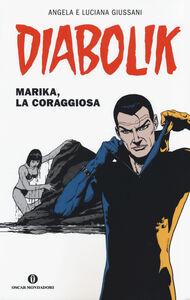 Libro Diabolik. Marika, la coraggiosa Angela Giussani , Luciana Giussani