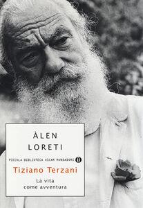 Libro Tiziano Terzani: la vita come avventura Àlen Loreti