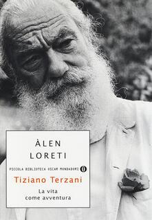 Tiziano Terzani: la vita come avventura - Àlen Loreti - copertina