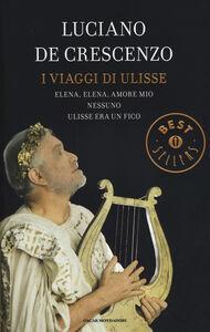 Libro I viaggi di Ulisse: Elena, Elena, amore mio-Nessuno-Ulisse era un fico Luciano De Crescenzo