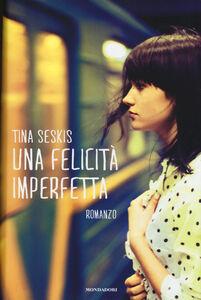 Libro Una felicità imperfetta Tina Seskis