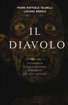 Il diavolo. Riconoscere la sua seduzione, difendersi dai suoi attacchi - Raffaele Talmelli,Luciano Regolo - copertina