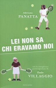 Foto Cover di Lei non sa chi eravamo noi, Libro di Adriano Panatta,Paolo Villaggio, edito da Mondadori