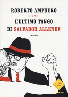 L' ultimo tango di Salvador Allende - Roberto Ampuero - copertina