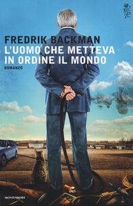 Foto Cover di L' uomo che metteva in ordine il mondo, Libro di Fredrik Backman, edito da Mondadori