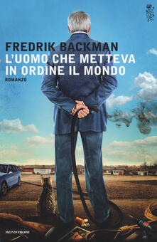 L' uomo che metteva in ordine il mondo - Fredrik Backman - copertina