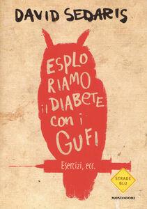 Foto Cover di Esploriamo il diabete con i gufi, Libro di David Sedaris, edito da Mondadori