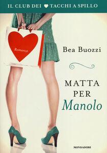 Foto Cover di Matta per Manolo. Il club dei tacchi a spillo, Libro di Bea Buozzi, edito da Mondadori