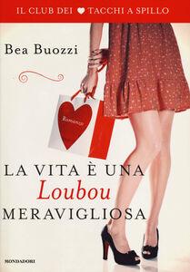 Libro La vita è una Loubou meravigliosa. Il club dei tacchi a spillo Bea Buozzi