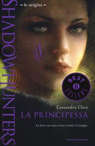 Foto Cover di Le origini. La principessa. Shadowhunters, Libro di Cassandra Clare, edito da Mondadori