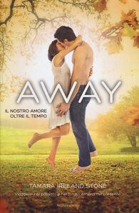 Libro Away. Il nostro amore oltre il tempo Tamara Ireland Stone