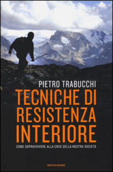 Tecniche di resistenza interiore. Come sopravvivere alla crisi della nostra società - Pietro Trabucchi - copertina