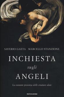 Inchiesta sugli angeli. La costante presenza delle creature alate - Saverio Gaeta,Marcello Stanzione - copertina