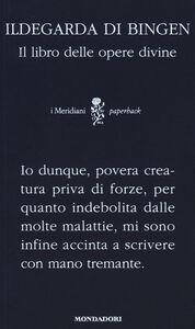 Foto Cover di Il libro delle opere divine. Testo latino a fronte, Libro di Ildegarda di Bingen (santa), edito da Mondadori