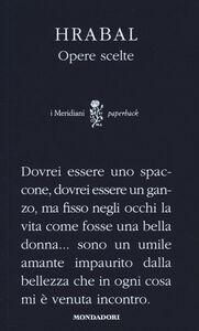 Foto Cover di Opere scelte, Libro di Bohumil Hrabal, edito da Mondadori