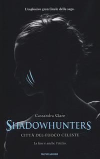 Shadowhunters. Città del fuoco celeste
