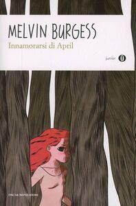 Foto Cover di Innamorarsi di April, Libro di Melvin Burgess, edito da Mondadori