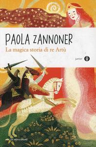 Libro La magica storia di Re Artù Paola Zannoner