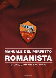 Foto Cover di Manuale del perfetto romanista. Storie, campioni e vittorie, Libro di  edito da Mondadori