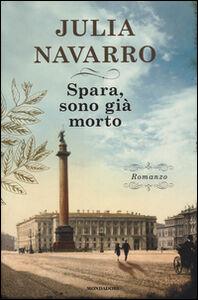 Foto Cover di Spara, sono già morto, Libro di Julia Navarro, edito da Mondadori