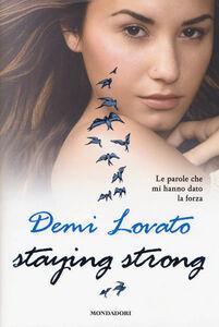 Foto Cover di Staying strong. Le parole che mi hanno dato la forza, Libro di Demi Lovato, edito da Mondadori