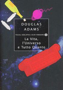Foto Cover di La vita, l'Universo e tutto quanto, Libro di Douglas Adams, edito da Mondadori