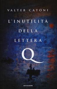 Foto Cover di L' inutilità della lettera Q, Libro di Valter Catoni, edito da Mondadori
