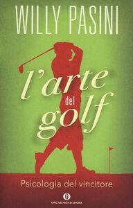 Libro L' arte del golf. Psicologia del vincitore Willy Pasini