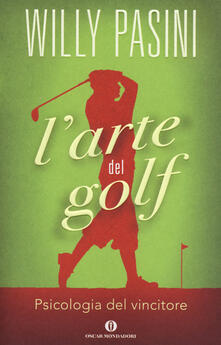L' arte del golf. Psicologia del vincitore - Willy Pasini - copertina