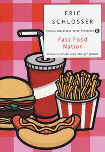 Libro Fast food nation. Il lato oscuro del cheeseburger globale Eric Schlosser