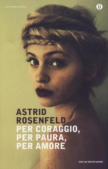 Per coraggio, per paura, per amore - Astrid Rosenfeld - copertina