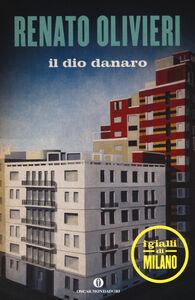 Libro Il dio danaro. I gialli di Milano Renato Olivieri