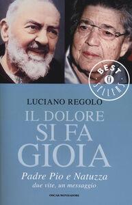 Libro Il dolore si fa gioia. Padre Pio e Natuzza. Due vite, un messaggio Luciano Regolo