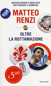 Libro Oltre la rottamazione. Nessun giorno è sbagliato per provare a cambiare Matteo Renzi