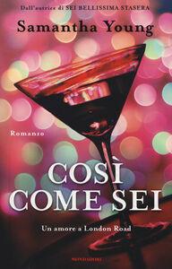 Foto Cover di Così come sei. Un amore a London Road, Libro di Samantha Young, edito da Mondadori