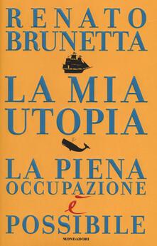 La mia utopia. La piena occupazione è possibile - Renato Brunetta - copertina