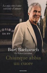 Libro Chiunque abbia un cuore. La mia vita è una canzone d'amore Burt Bacharach , Robert Greenfield