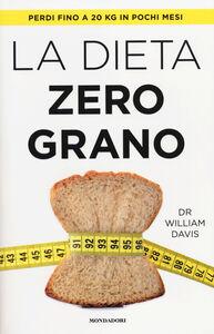 Foto Cover di La dieta zero grano, Libro di William Davis, edito da Mondadori