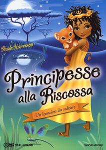 Foto Cover di Un leoncino da salvare. Principesse alla riscossa. Vol. 3, Libro di Paula Harrison, edito da Mondadori