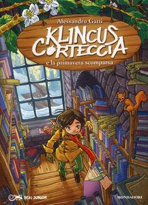 Libro Klincus Corteccia e la primavera scomparsa. Vol. 10 Alessandro Gatti