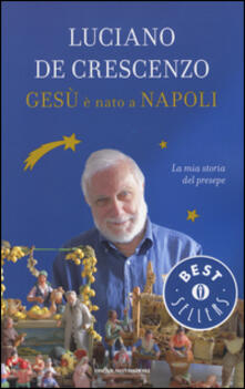 Gesù è nato a Napoli. La mia storia del presepe - Luciano De Crescenzo - copertina